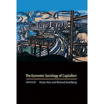 The Economic Sociology of Capitalism by Victor Nee - Richard H. Swedb