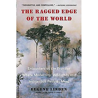 Ragged Edge Of The World: Encounters at the Frontier Where Modernity, Wildlands and Indigenous Peoples Meet