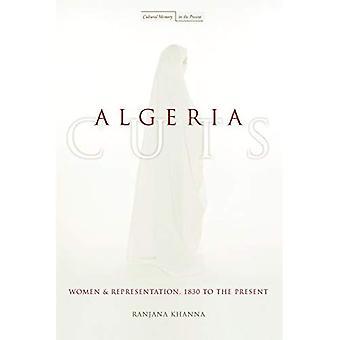 Algeriet nedskärningar: Kvinnor och Representation, 1830 till nutid (kulturella minne i nuet): kvinnor och Representation, 1830 till nutid (kulturella minne i nuet)