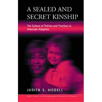 A Sealed and Secret Kinship : The Culture of Policies and Practices in American Adoption