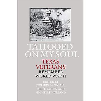 Tatoué sur mon âme: Texas vétérans n'oubliez pas de la seconde guerre mondiale (Texas Williams-Ford A & M Université histoire militaire...