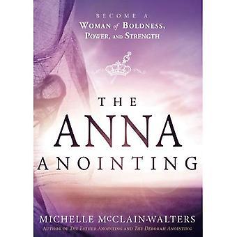 Den Anna smörjelse: Bli en kvinna av djärvhet, makt och styrka