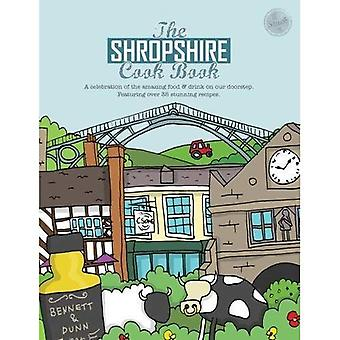 The Shropshire Cook Book: A Celebration of the Amazing Food and Drink on Our Doorstep (Get Stuck in)