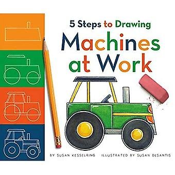 5 Steps to Drawing Machines at Work (5 Steps to Drawing)