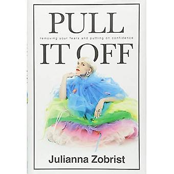 Pull It Off: Removing Your� Fears and Putting on Confidence