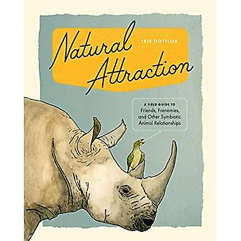 Natural Attraction: A Field� Guide to Friends, Frenemies, and Other Symbiotic Animal Relationships