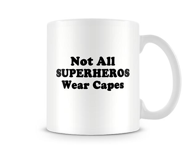 Not All Super Hero's Wear Capes Mug