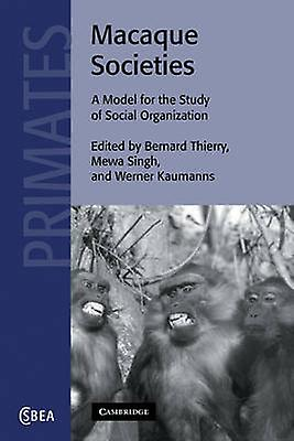 Macaque Societies A Model for the Study of Social Organization by Thierry & Bernard