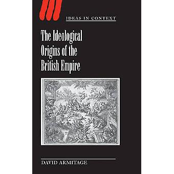 The Ideological Origins of the British Empire by Armitage & David
