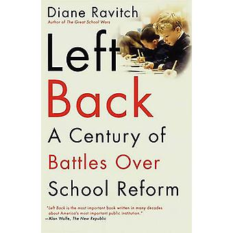 Left Back A Century of Battles Over School Reform by Ravitch & Diane