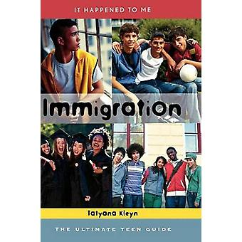 Immigration The Ultimate Teen Guide by Kleyn & Tatyana