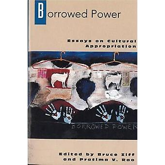 Borrowed Power Essays on Cultural Appropriation by Ziff & Bruce