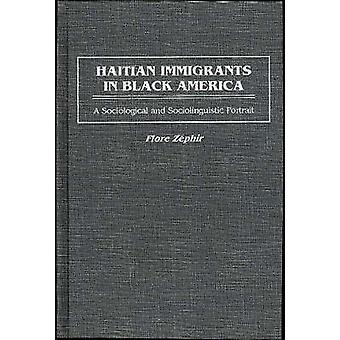 Haitian Immigrants in Black America A Sociological and Sociolinguistic Portrait by Zephir & Flore