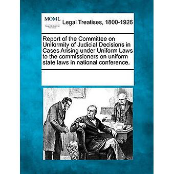 Report of the Committee on Uniformity of Judicial Decisions in Cases Arising under Uniform Laws to the commissioners on uniform state laws in national conference. by Multiple Contributors & See Notes