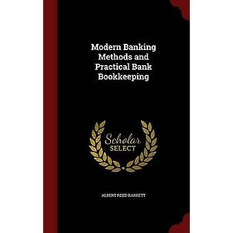 Modern Banking Methods and Practical Bank Bookkeeping by Barrett & Albert Reed