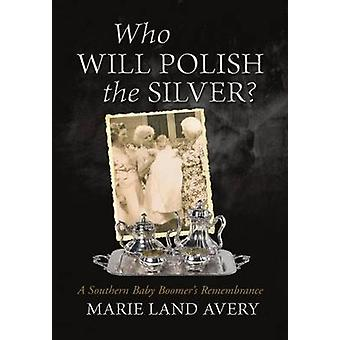 Who Will Polish the Silver A Southern Baby Boomers Remembrance by Avery & Marie Land