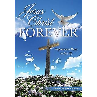 JESUS CHRIST  FOREVER by Caldwell & Betty H.