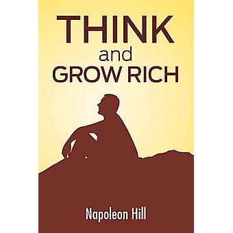 Think And Grow Rich The Secret To Wealth Updated For The 21St Century by Hill & Napoleon