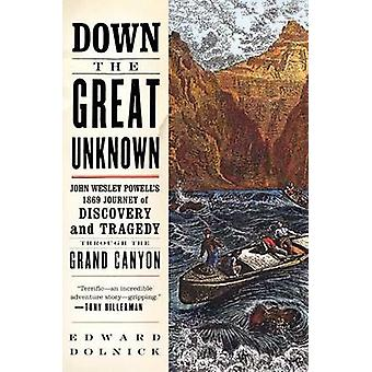 Down the Great Unknown - John Wesley Powell's 1869 Journey of Discover