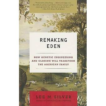Remaking Eden - How Genetic Engineering and Cloning Will Transform the
