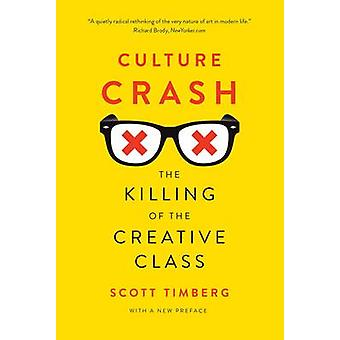 Culture Crash - The Killing of the Creative Class by Scott Timberg - 9
