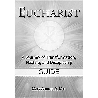 Eucharist - a Journey of Transformation - Healing - and Discipleship