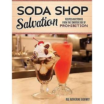 Soda Shop Salvation - Recipes and Stories from the Sweeter Side of Pro