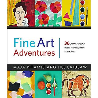 Fine Art Adventures - 36 Creative - Hands-On Projects Inspired by Clas