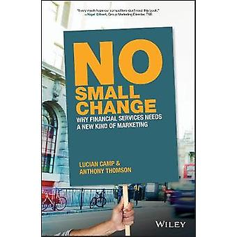 No Small Change - Why Financial Services Needs A New Kind of Marketing