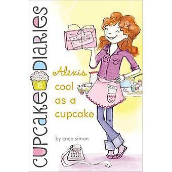Alexis Cool as a Cupcake by Coco Simon - 9781442485693 Book