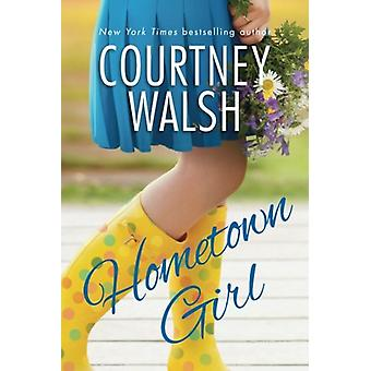 Hometown Girl by Courtney Walsh - 9781542045636 Book