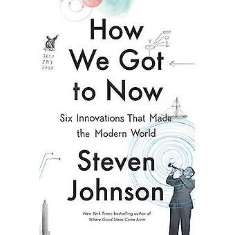 Hur vi fick nu - sex innovationer som gjort den moderna världen av Stev