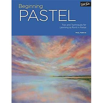Beginning Pastel - Tips and Techniques for Learning to Paint in Pastel