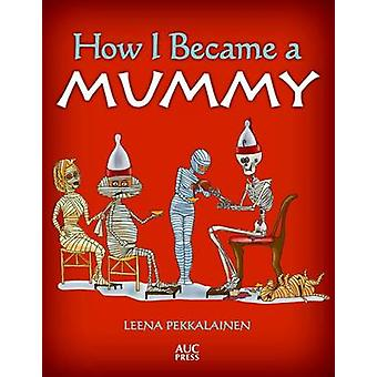 How I Became a Mummy by Leena Pekkalainen - 9789774168116 Book