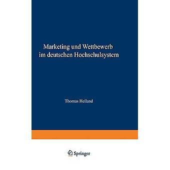 Marketing und Wettbewerb im deutschen Hochschulsystem  Eine empirische und implikationenorientierte Analyse by Heiland & Thomas