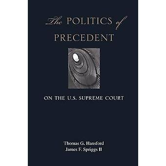 The Politics of Precedent on the U.S. Supreme Court by Thomas G. Hans