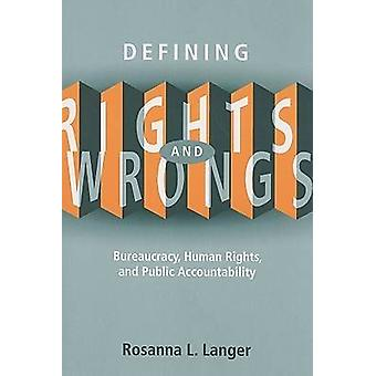 Defining Rights and Wrongs - Bureaucracy - Human Rights - and Public A