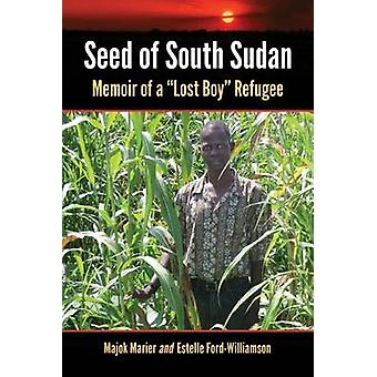 Seed of South Sudan - Memoir of a Lost Boy Refugee by Majok Marier - E