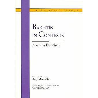 Bakhtin nos contextos - através das disciplinas por Amy Mandelker - 978081
