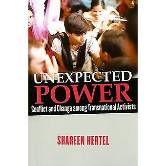 Unexpected Power - Conflict and Change Among Transnational Activists b