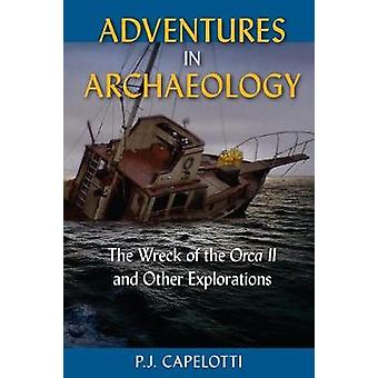 Adventures in Archaeology - The Wreck of the Orca II and Other Explora
