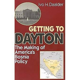 Att komma till Dayton - tillverkningen av Amerikas Bosnien politik av Ivo H. Da