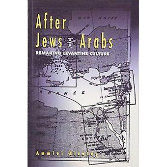 After Jews and Arabs - Remaking Levantine Culture by Ammiel Alcalay -