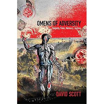 Omens of Adversity - Tragedy - Time - Memory - Justice by David Scott