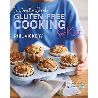 Seriously Good! Gluten-free Cooking for Kids - In Association with Coe