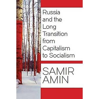 Russia and the Long Transition from Capitalism to Socialism by Samir