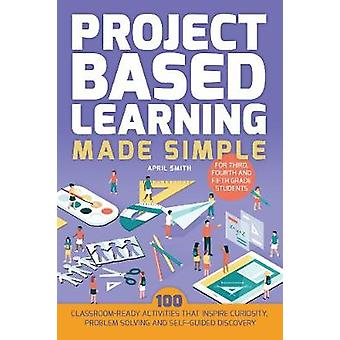 Project Based Learning Made Simple - th 100 activités en classe-Ready