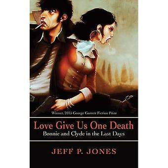 Love Give Us One Death by Jeff P. Jones - 9781680030976 Book