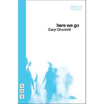 Here We Go by Caryl Churchill - 9781848425194 Book