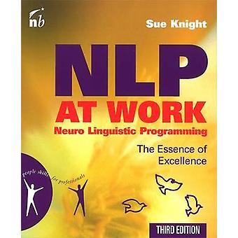 NLP bei der Arbeit - Neuro linguistische Programmierung - die Essenz der Exzellenz